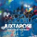 Coldplay - Paradise (Juxtapose OneFourTee Edit)