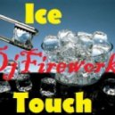 DjFireworks - Ice Touch