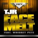 TJR & Whiskey Pete - Face Melt (Original Mix)