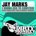 Jay Marks - I Wanna Ask Ya Somethin (Scott Diaz Remix)