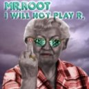 Mr. Root - I Will Not Play R. (Timo Juuti & Hector 87 Remix)