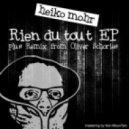Heiko Mohr - Rien Du Tout (Oliver Schories Remix)