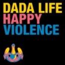 Dada Life  - Happy Violence (FTampa Happy Remix)