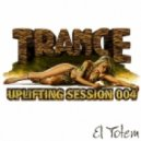 El Totem - Uplifting  Session 004