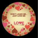 Unknown Artist - Dont Leave Me Just Love Me