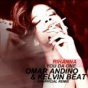 Rihanna - You Da One (Omar Andino & Kelvin Beat Unofficial Remix)