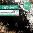 Fusion F & Come T  - Underwater (Nicholas Van Orton Remix)