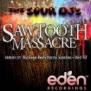 The Sour DJs  - Sawtooth Massacre (Horny Sanchez Remix)