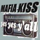 Mafia Kiss - Yes Yes Y'all
