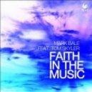 Mark Bale feat. Tom Skyler - Faith In The Music