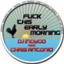 Dj Indygo feat. Chris Antonio - Fuck This Early Morning