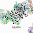 Blackwell, Subsonik - Finally Love  (Original Mix)