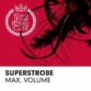 Superstrobe - Max Volume  (Original Mix)