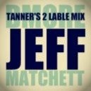 Jeff Matchett - Dmore  (Tanner\'s 2 Lable Mix)