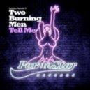 Two Burning Men  - Tell Me