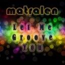 matralen - Let Me Groove You ()