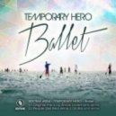 Temporary Hero - Ballet