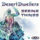 Desert Dwellers - Seeing Things  (Eat Static\'s Seeing Beings Remix)
