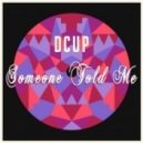 Dcup - Someone Told Me