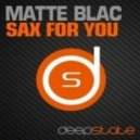 Matte Blac - Sax For You
