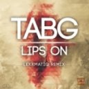 TABG - Lips On (Lexxmatiq Remix)