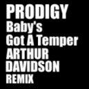 Prodigy - Baby's Got A Temper (Arthur Davidson Remix)