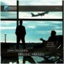 John Drummer - Missing Friends (Original Mix)