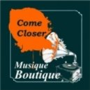 Musique Boutique - Come Closer (Gianni Coletti and Keejay Freak Remix Extended)