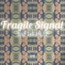 Fragile Signal - Tell Me What's Wrong (Original Mix)