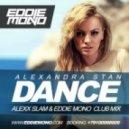 Alexandra Stan - Dance (Alexx Slam & Eddie Mono Club Mix)
