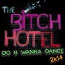 The Bitch Hotel - Do U Wanna Dance 2k14 (Alexanna Remix)