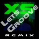 Earth, Wind & Fire - Lets Groove (XS Remix)