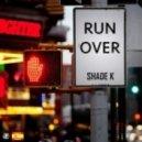 Shade K - Run Over (Original Mix)