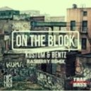 Kustom & Bentz - On The Block (Rasberry Remix)