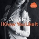 Jordi Ruz - I Know You Like It