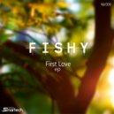 Fishy - First Love (Smartech Remix)