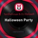 Syntheticsax & DJ DimixeR - Halloween Party  (Sergey Joss Mash-up)