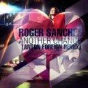 Roger Sanchez - Another Chance (Anton Foreign Remix)