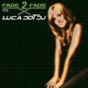 Luca Dot Dj - Fade 2 Fade vol. 006
