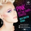 Pink - Get The Party Started (Max Nikitin Remix)