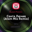 Quest Pistols  - Санта Лючия (Atom Mix Remix)