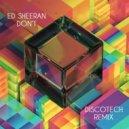 Ed Sheeran - Don't (DiscoTech 2AM Remix)