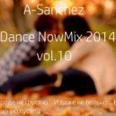 A-Sanchez - Dance NowMix 2014 vol.10