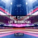 Bart Claessen - Live In Pyongyang (Original Mix)