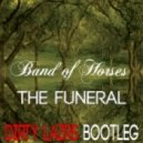 Band Of Horses - The Funeral (Dirty Lazrs Remix)