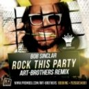 Bob Sinclar - Rock This Party (Art-Brothers Remix)