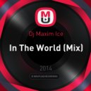 Dj Maxim Ice - In The World (Mix)