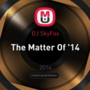 DJ SkyFox - The Matter Of '14