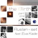 Ruslan-set feat. Eva Kade  - The Birth (Dub Mix)