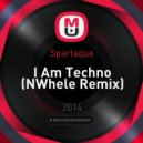 Spartaque - I Am Techno (NWhele Remix)